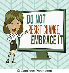 Writing note showing Do Not Resist Change Embrace It. Business photo showcasing Be open to changes try new things Positive White Female in Standing Pointing Blank Screen Whiteboard Presentation.
