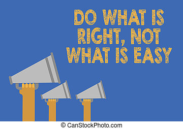 Writing note showing Do What Is Right, Not What Is Easy. Business photo showcasing Make correct actions Have integrity Hands holding megaphones loudspeaker important message blue background.