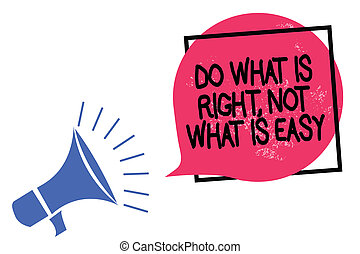 Writing note showing Do What Is Right, Not What Is Easy. Business photo showcasing Make correct actions Have integrity Megaphone loudspeaker speaking loud screaming frame pink speech bubble.