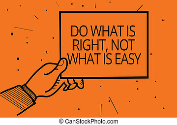 Writing note showing Do What Is Right, Not What Is Easy. Business photo showcasing Make correct actions Have integrity Man hand holding paper communicating information dot orange background.