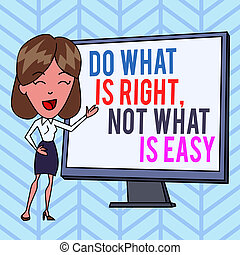 Writing note showing Do What Is Right Not What Is Easy. Business photo showcasing willing to stand up for what is right White Female in Standing Pointing Blank Screen Whiteboard Presentation.