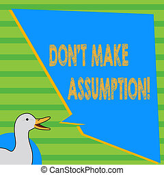 Writing note showing Don T Make Assumption. Business photo showcasing something that you assume to be case even without proof photo of Duck Speaking with Uneven Shape Blank Blue Speech Balloon.