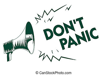 Writing note showing Don t not Panic. Business photo showcasing sudden strong feeling of fear prevents reasonable thought Black megaphone loudspeaker important message screaming speaking loud.