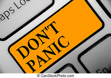 Writing note showing Don t not Panic. Business photo showcasing sudden strong feeling of fear prevents reasonable thought Keyboard orange key Intention computer computing reflection document.