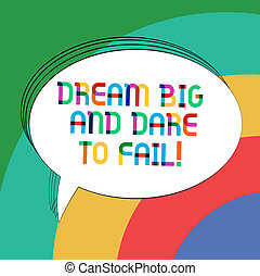 Writing note showing Dream Big And Dare To Fail. Business photo showcasing Motivation inspiration prepare to make mistakes Oval Outlined Solid Color Speech Bubble Empty Text Balloon.