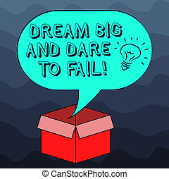 Writing note showing Dream Big And Dare To Fail. Business photo showcasing Motivation inspiration prepare to make mistakes Idea icon Inside Blank Halftone Speech Bubble Over an Open Carton Box.