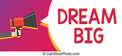 Writing note showing Dream Big. Business photo showcasing To think of something high value that you want to achieve Man holding Megaphone loudspeaker loud screaming talking speech bubble.