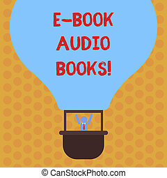 Writing note showing E Book Audio Books. Business photo showcasing recording on CD or cassette of reading novel story news Hu analysis Dummy Arms Raising inside Gondola Riding Air Balloon.