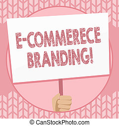 Writing note showing E Commerce Branding. Business photo showcasing establish an image of your company in ycustomers eyes Hand Holding Placard Supported by Handle Social Awareness.