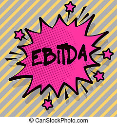 Writing note showing Ebitda. Business photo showcasing Earnings Before Interest Taxes Depreciation Amortization Abbreviation Spiky Fight and Screaming Angry Speech Bubble with Outline.