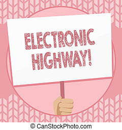 Writing note showing Electronic Highway. Business photo showcasing Digital communication system used in the road or highway Hand Holding Placard Supported by Handle Social Awareness.
