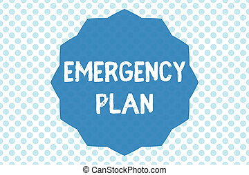 Writing note showing Emergency Plan. Business photo showcasing Procedures for response to major emergencies Be prepared
