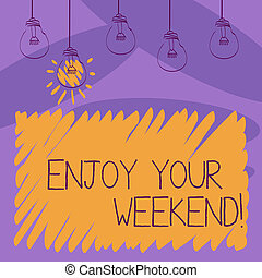 Writing note showing Enjoy Your Weekend. Business photo showcasing wishing someone that something nice will happen at holiday Transparent Bulbs Hanging with Filament and One Lighted Icon.