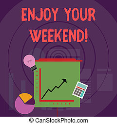 Writing note showing Enjoy Your Weekend. Business photo showcasing wishing someone that something nice will happen at holiday Investment Icons of Pie and Line Chart with Arrow Going Up.