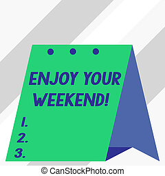 Writing note showing Enjoy Your Weekend. Business photo showcasing wishing someone that something nice will happen at holiday.