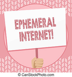 Writing note showing Ephemeral Internet. Business photo showcasing Temporary access to digital wireless connection Hand Holding Placard Supported by Handle Social Awareness.