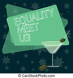 Writing note showing Equality Meet Us. Business photo showcasing ensuring that every individual has equal opportunity Filled Cocktail Wine Glass with Olive on the Rim Text Space.