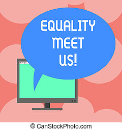 Writing note showing Equality Meet Us. Business photo showcasing ensuring that every individual has equal opportunity Mounted Computer Monitor Blank Screen with Oval Color Speech Bubble.