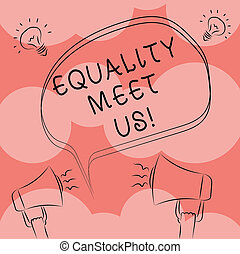 Writing note showing Equality Meet Us. Business photo showcasing ensuring that every individual has equal opportunity Freehand Outline Sketch of Speech Bubble Megaphone Idea Icon.