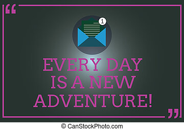 Writing note showing Every Day Is A New Adventure. Business photo showcasing Start your days with positivism Motivation Open Envelope with Paper Email Message inside Quotation Mark.