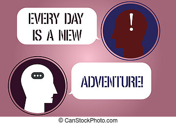 Writing note showing Every Day Is A New Adventure. Business photo showcasing Start your days with positivism Motivation Messenger Room with Chat Heads Speech Bubbles Punctuations Mark icon.
