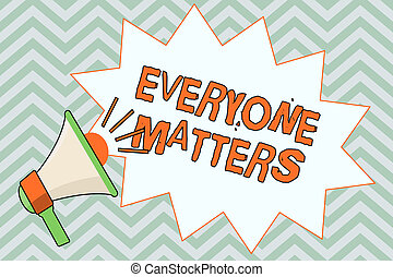 Writing note showing Everyone Matters. Business photo showcasing all the people have right to get dignity and respect