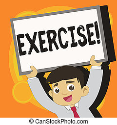 Writing note showing Exercise. Business photo showcasing Activity requiring physical effort Bringing into play Training Young Student Raising Upward Frame Whiteboard Above his Head.