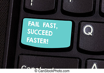 Writing note showing Fail Fast Succeed Faster. Business photo showcasing Do not give up keep working on it to achieve Keyboard key Intention to create computer message pressing keypad idea.