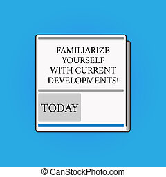 Writing note showing Familiarize Yourself With Current ...