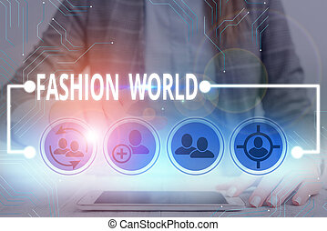 Writing note showing Fashion World. Business photo showcasing world that involves styles of clothing and appearance.