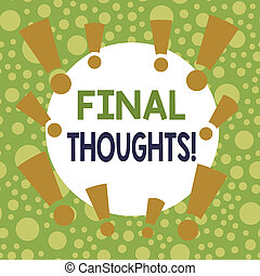 Writing note showing Final Thoughts. Business photo showcasing should be last few sentences within your conclusions Asymmetrical uneven shaped pattern object multicolour design.