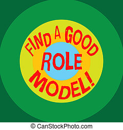 Writing note showing Find A Good Role Model. Business photo showcasing Look for an excellent example to follow mentorship Circles on Top of Another Multi Color Round Shape photo Copy Space.