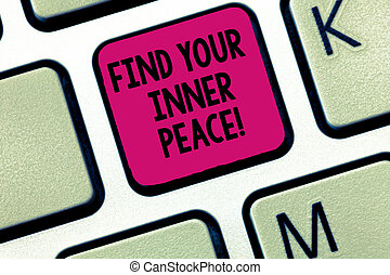 Writing note showing Find Your Inner Peace. Business photo showcasing Peaceful style of life Positivism Meditation Keyboard Intention to create computer message keypad idea.