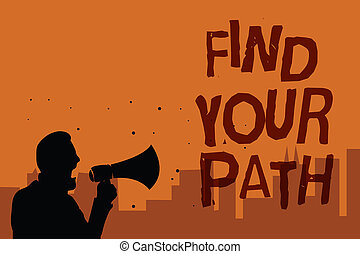 Writing note showing Find Your Path. Business photo showcasing Search for a way to success Motivation Inspiration Man holding megaphone speaking politician promises orange background.