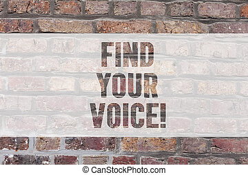 Writing note showing Find Your Voice. Business photo showcasing Being able to express oneself as a writer to speak Brick Wall art like Graffiti motivational call written on the wall.