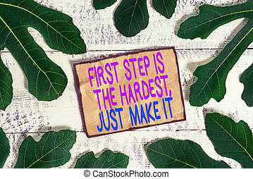 Writing note showing First Step Is The Hardest Just Make It. Business photo showcasing dont give up on final route.