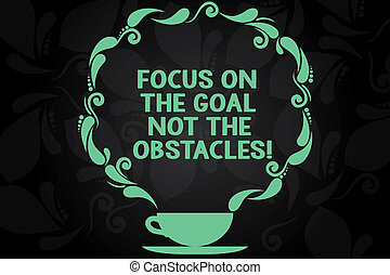 Writing note showing Focus On The Goal Not The Obstacles. Business photo showcasing Be determined to accomplish objectives Cup and Saucer with Paisley Design on Blank Watermarked Space.