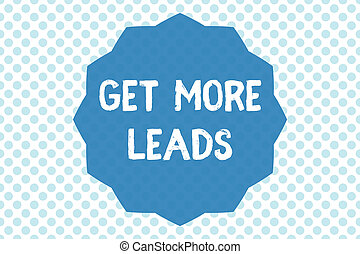 Writing note showing Get More Leads. Business photo...