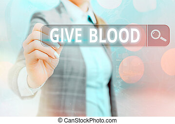 Writing note showing Give Blood. Business photo showcasing an individual voluntarily has blood drawn and used for transfusions Web search digital information futuristic technology network connection.
