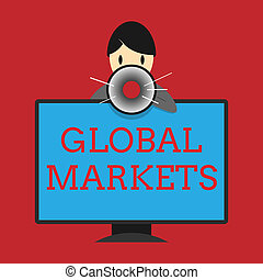 Writing note showing Global Markets. Business photo showcasing Trading goods and services in all the countries of the world