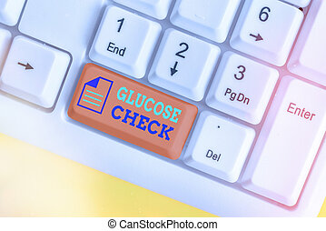 Writing note showing Glucose Check. Business photo showcasing a procedure that measures the amount of sugar in the blood White pc keyboard with empty note paper above white key copy space.