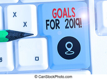 Writing note showing Goals For 2019. Business photo showcasing object of demonstratings ambition or effort aim or desired result.