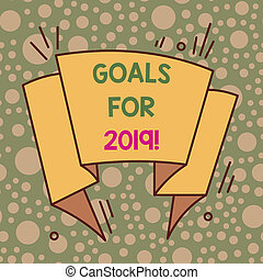 Writing note showing Goals For 2019. Business photo showcasing object of demonstratings ambition or effort aim or desired result Asymmetrical uneven shaped pattern object multicolour design.