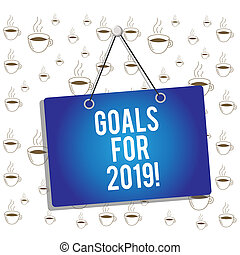 Writing note showing Goals For 2019. Business photo showcasing object of demonstratings ambition or effort aim or desired result Memo reminder empty board attached background rectangle.