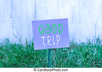 Writing note showing Good Trip. Business photo showcasing A ...