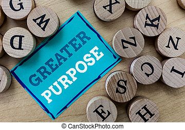 Writing note showing Greater Purpose. Business photo showcasing Extend in average conforming the moral order of the universe