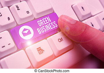 Writing note showing Green Business. Business photo showcasing company that does not make negative impact on the environment.
