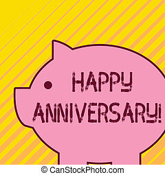 Writing note showing Happy Anniversary. Business photo showcasing The annually recurring date of a past event celebration Fat huge pink pig plump like piggy bank with sharp ear and small eye.