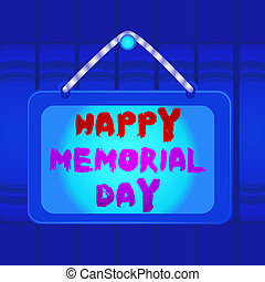 Writing note showing Happy Memorial Day. Business photo showcasing Honoring Remembering those who died in military service Board fixed nail frame colored background rectangle panel.