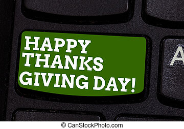 Writing note showing Happy Thanks Giving Day. Business photo showcasing Celebrating thankfulness gratitude holiday Keyboard key Intention to create computer message pressing keypad idea.